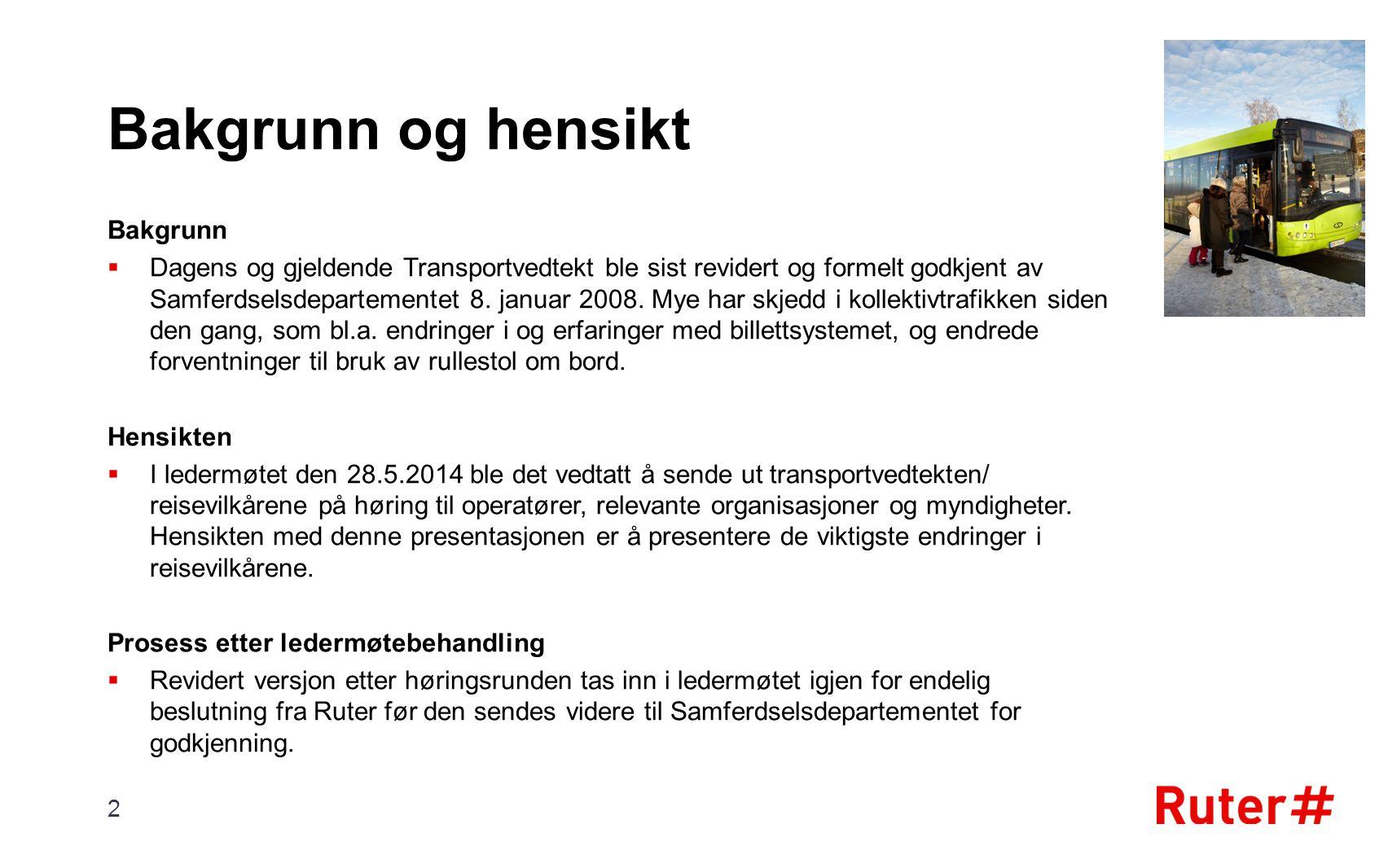 Bakgrunn og hensikt Bakgrunn  Dagens og gjeldende Transportvedtekt ble sist revidert og formelt godkjent av Samferdselsdepartementet 8. januar 2008.