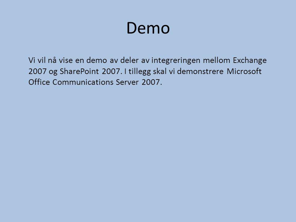 Demo Vi vil nå vise en demo av deler av integreringen mellom Exchange 2007 og SharePoint 2007. I tillegg skal vi demonstrere Microsoft Office Communic