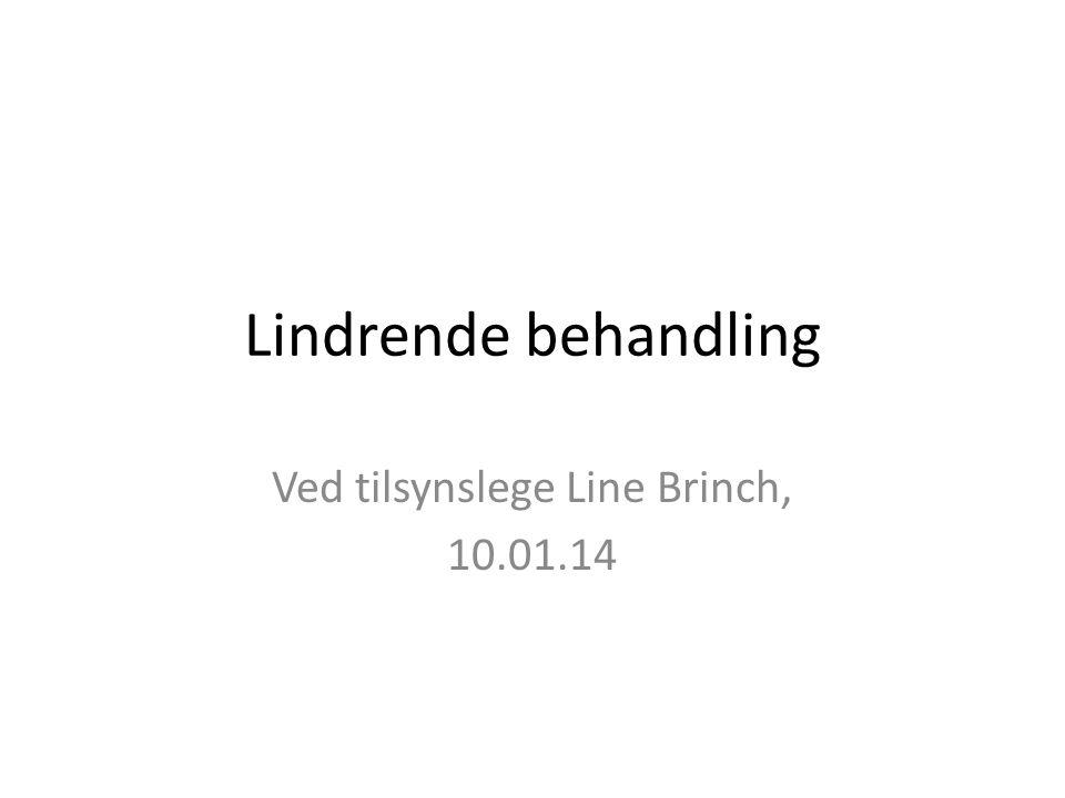 Lindrende behandling Ved tilsynslege Line Brinch, 10.01.14