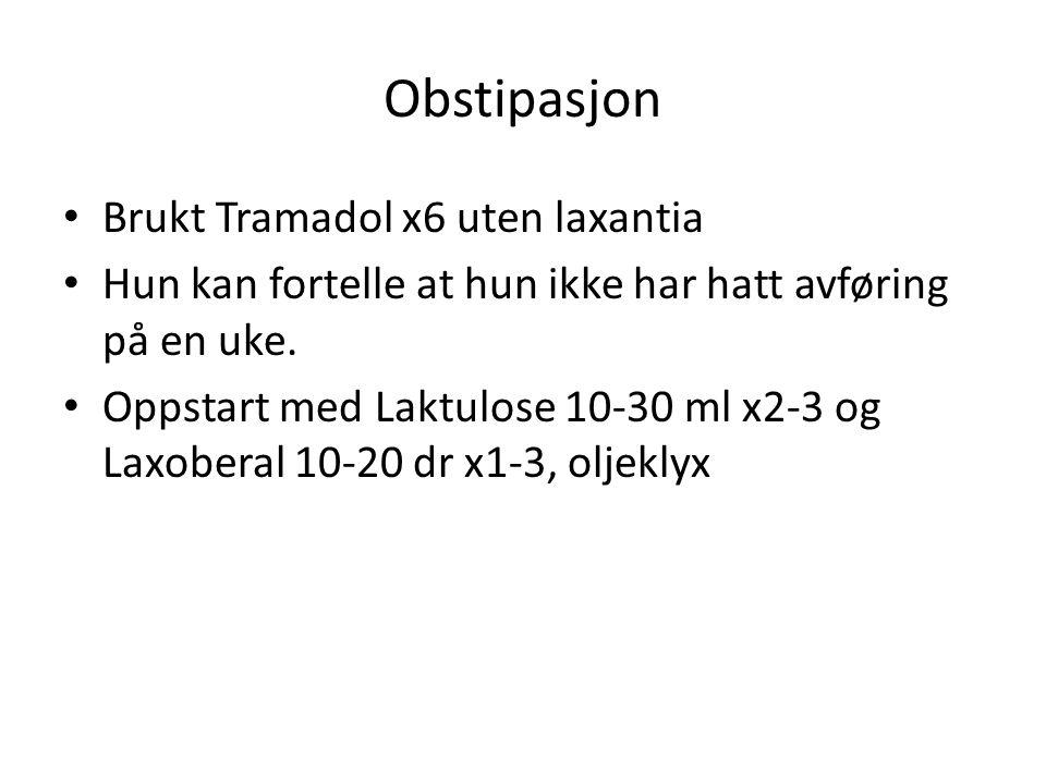 Obstipasjon Brukt Tramadol x6 uten laxantia Hun kan fortelle at hun ikke har hatt avføring på en uke. Oppstart med Laktulose 10-30 ml x2-3 og Laxobera