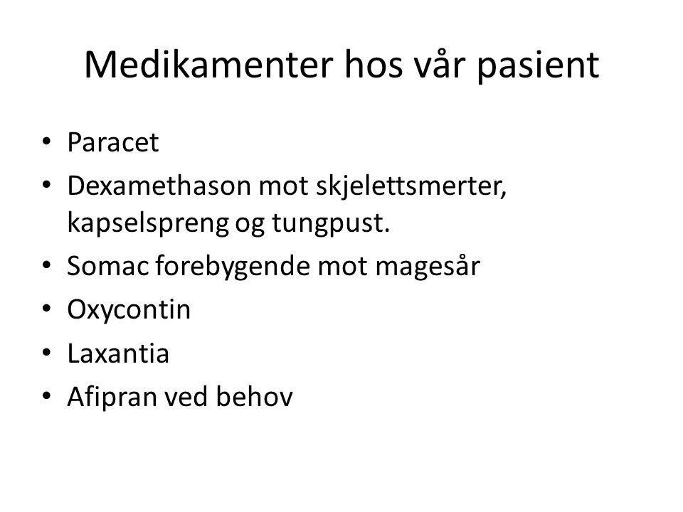 Medikamenter hos vår pasient Paracet Dexamethason mot skjelettsmerter, kapselspreng og tungpust. Somac forebygende mot magesår Oxycontin Laxantia Afip