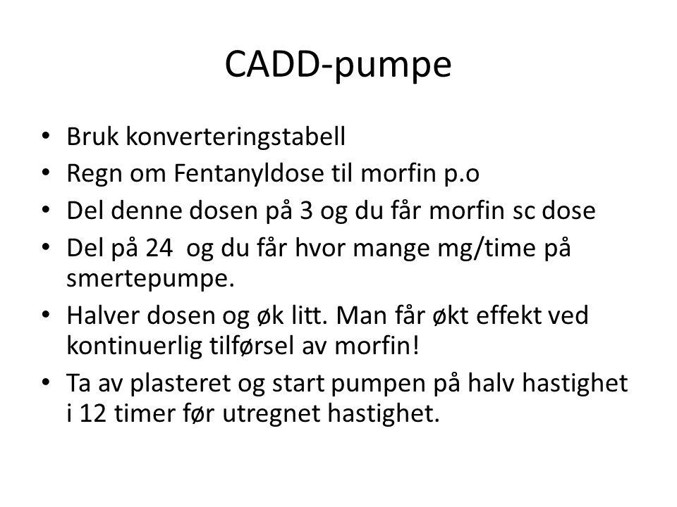 CADD-pumpe Bruk konverteringstabell Regn om Fentanyldose til morfin p.o Del denne dosen på 3 og du får morfin sc dose Del på 24 og du får hvor mange m