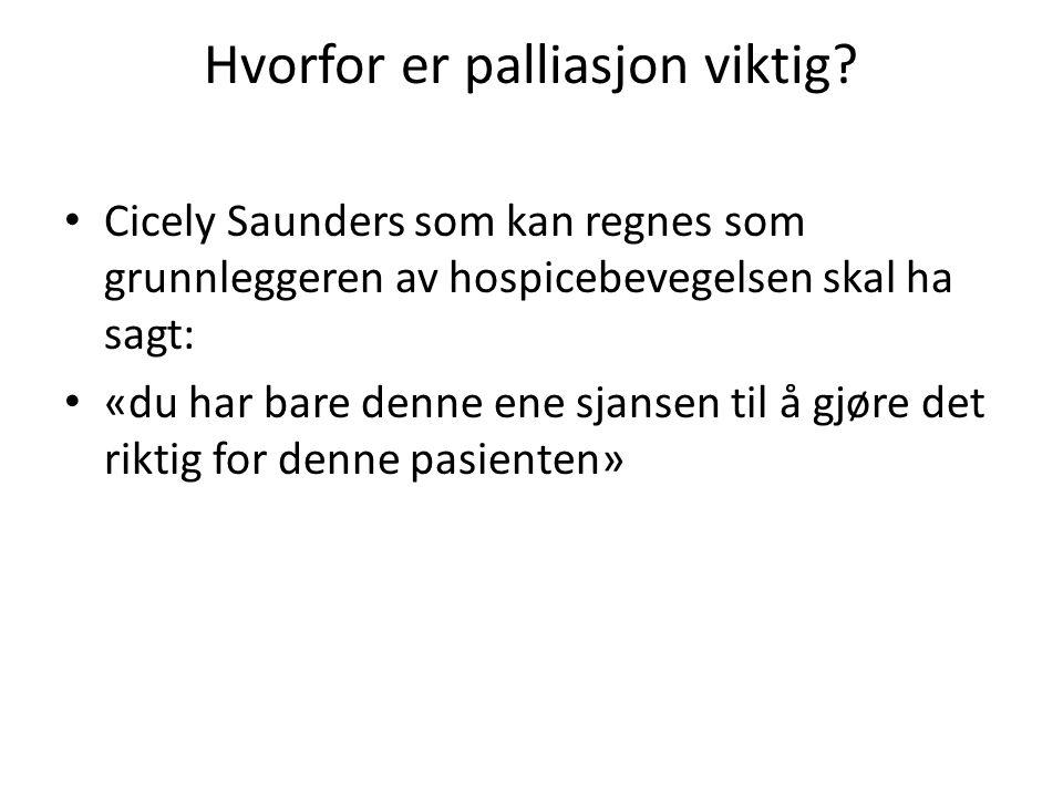 Hvorfor er palliasjon viktig? Cicely Saunders som kan regnes som grunnleggeren av hospicebevegelsen skal ha sagt: «du har bare denne ene sjansen til å