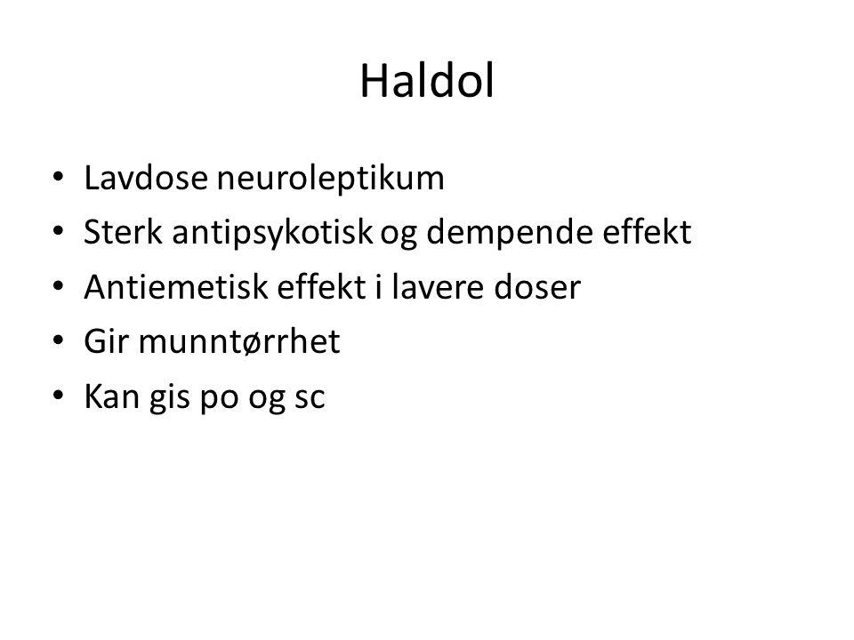 Haldol Lavdose neuroleptikum Sterk antipsykotisk og dempende effekt Antiemetisk effekt i lavere doser Gir munntørrhet Kan gis po og sc
