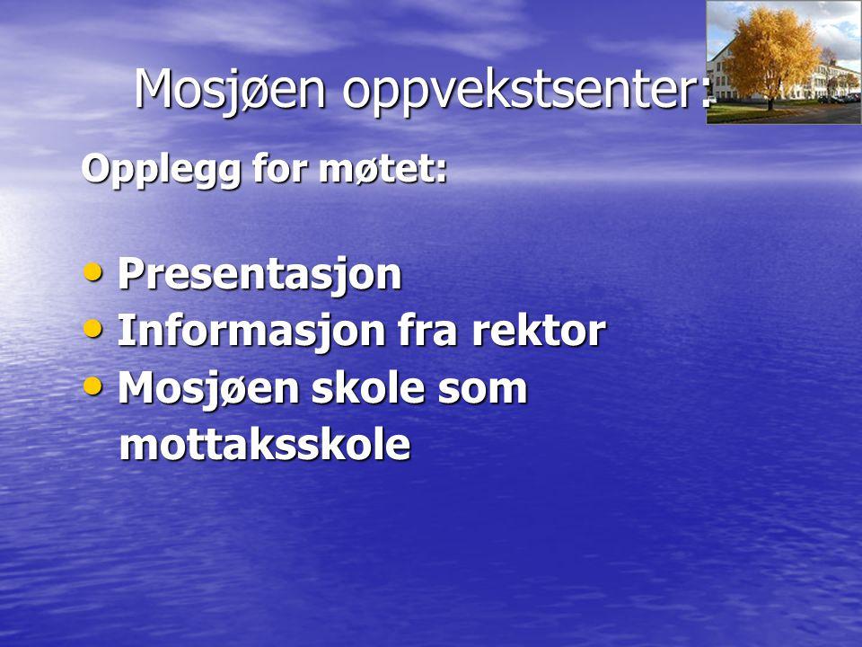 Mosjøen oppvekstsenter: Orientering om SFO Orientering om SFO Møte med kontaktlærerne i Møte med kontaktlærerne i basisgrupper basisgrupper Dessuten: Se hjemmesiden Mosjøen skole: www.mosjoen- skole.no www.mosjoen- skole.nowww.mosjoen- skole.no