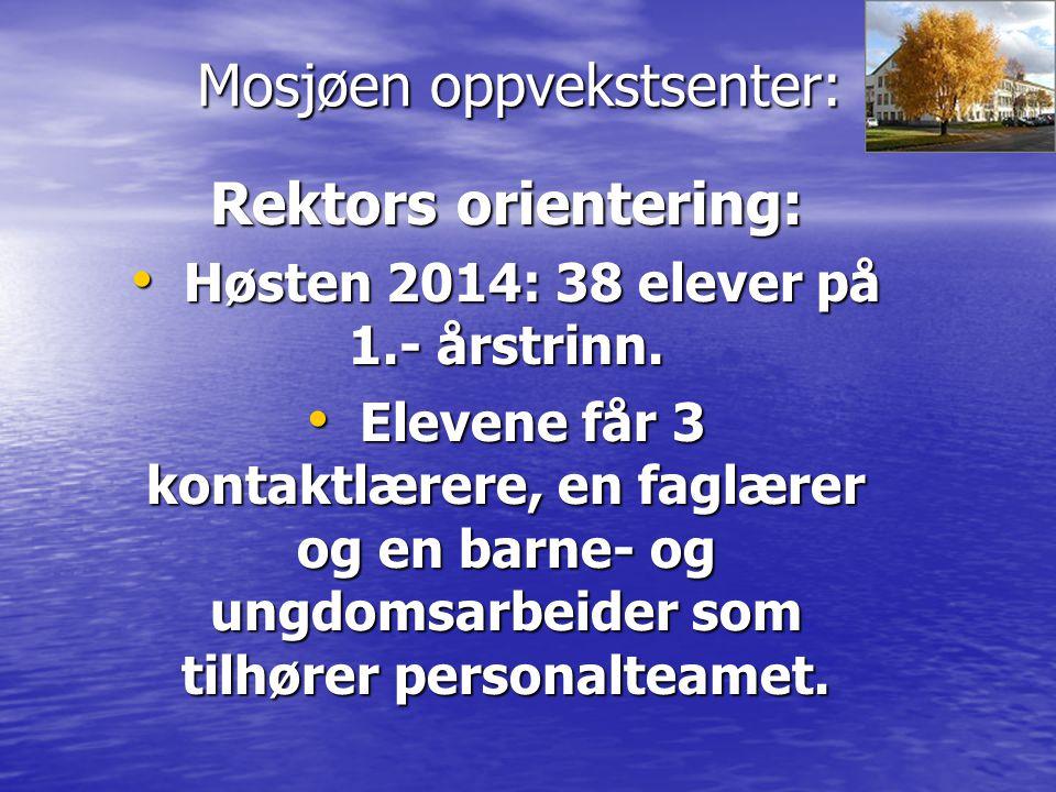 Mosjøen oppvekstsenter: Rektors orientering: 1.- trinnet skal starte kl.