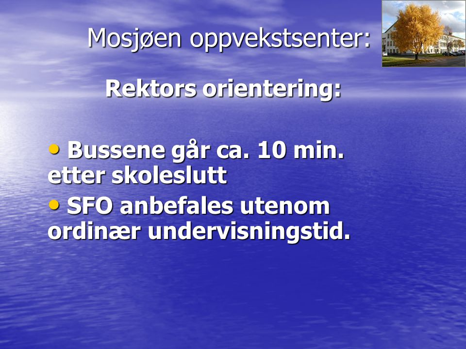 Mosjøen oppvekstsenter: Rektors orientering: På skolen skal det legges til rette for fleksibel og helhetlig skoledag.
