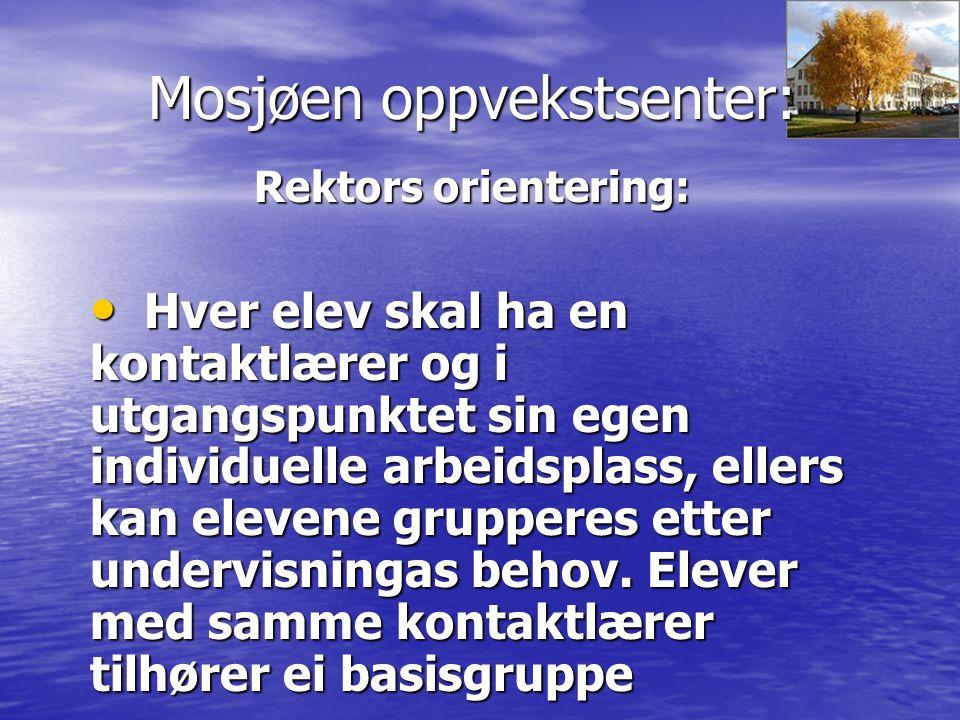 Mosjøen oppvekstsenter: Motto: Alle elever på trinnet er mine elever. Det vil si at alle voksne skal følge opp alle elevene på trinnet.