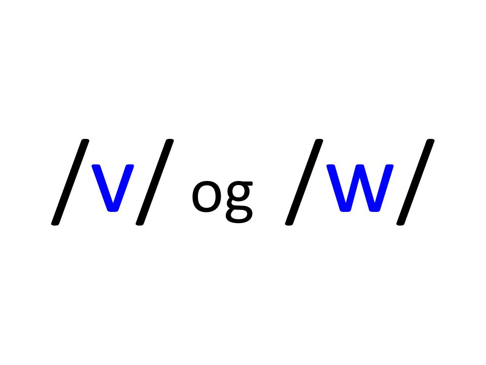 /v/ og /w/