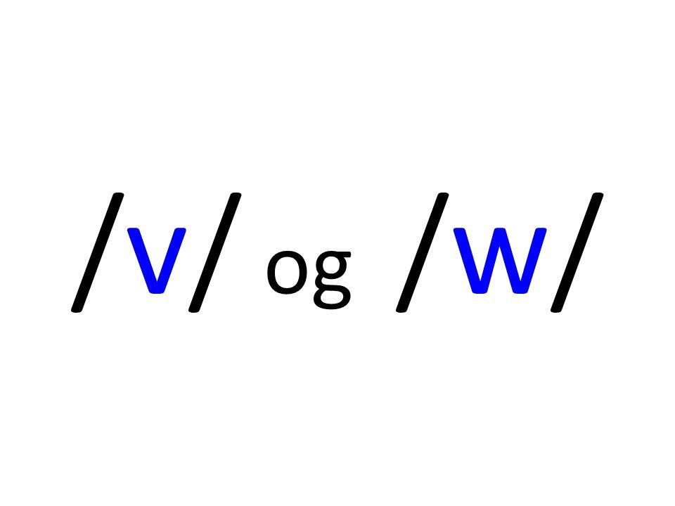 Compare /v/ and /w/: vinewine