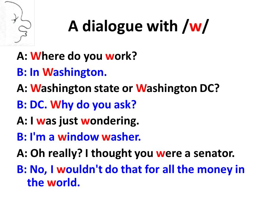A dialogue with /w/ A: Where do you work. B: In Washington.