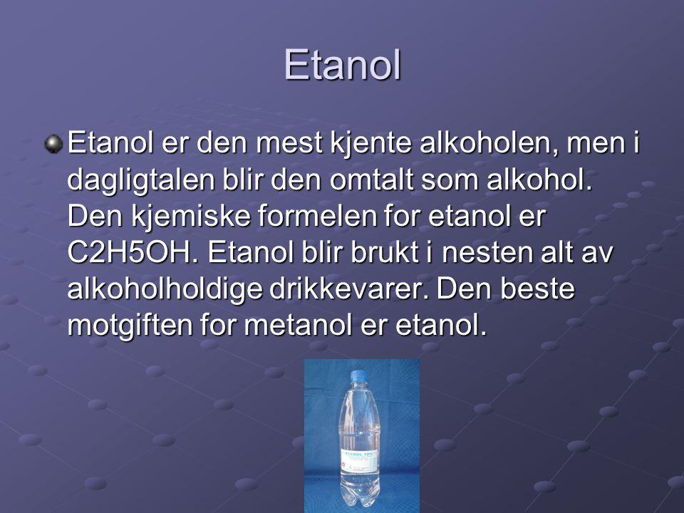 Etanol Etanol er den mest kjente alkoholen, men i dagligtalen blir den omtalt som alkohol. Den kjemiske formelen for etanol er C2H5OH. Etanol blir bru