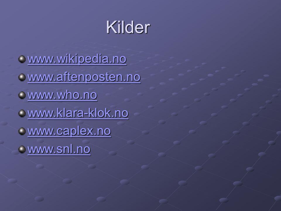 Kilder Kilder www.wikipedia.no www.aftenposten.no www.who.no www.klara-klok.no www.caplex.no www.snl.no
