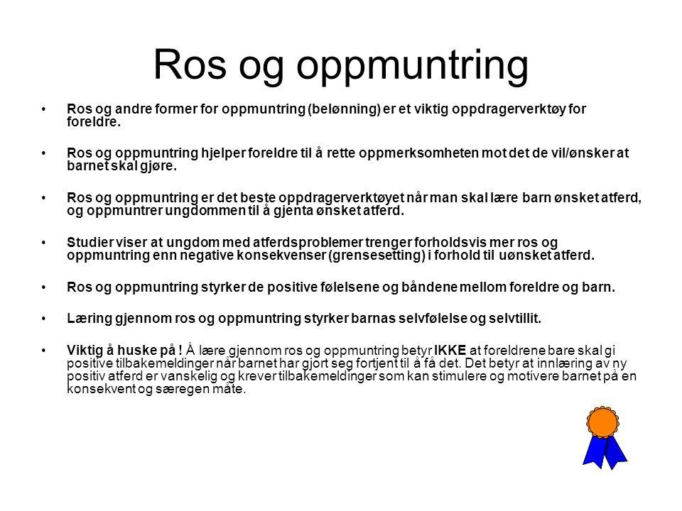 Ros og oppmuntring Ros og andre former for oppmuntring (belønning) er et viktig oppdragerverktøy for foreldre. Ros og oppmuntring hjelper foreldre til