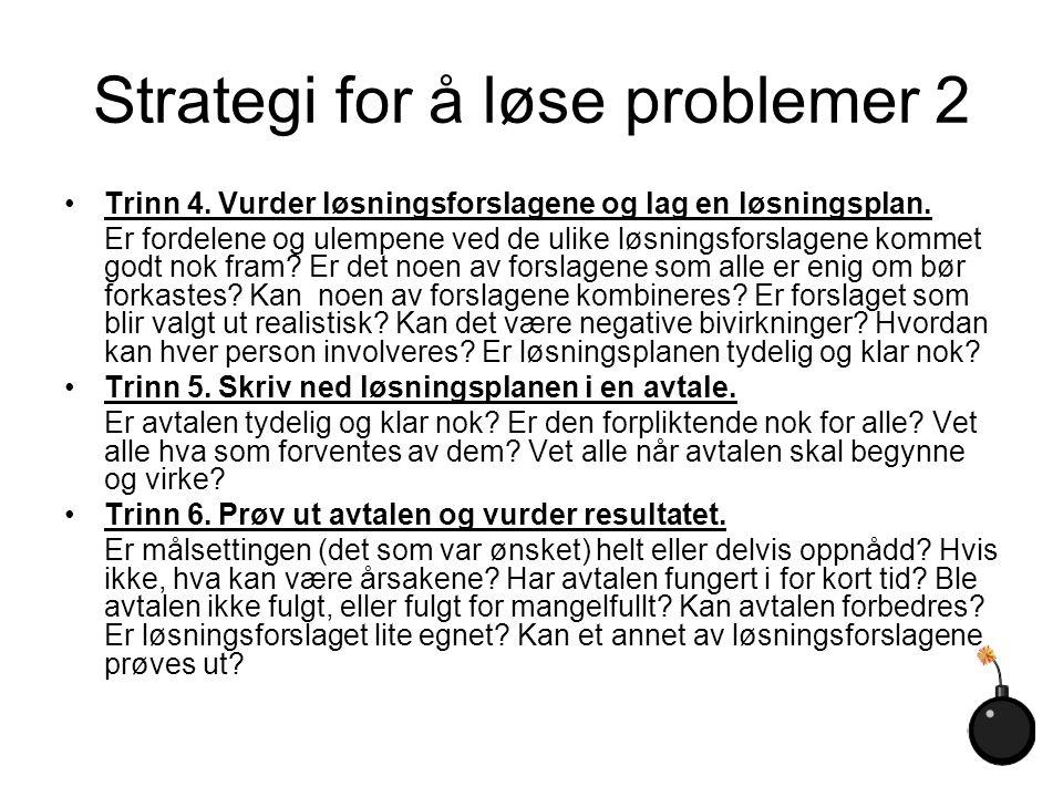 Strategi for å løse problemer 2 Trinn 4. Vurder løsningsforslagene og lag en løsningsplan. Er fordelene og ulempene ved de ulike løsningsforslagene ko