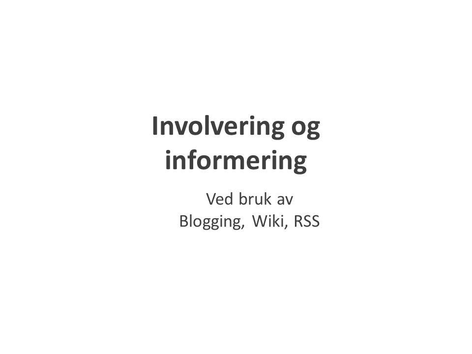 Involvering og informering Ved bruk av Blogging, Wiki, RSS