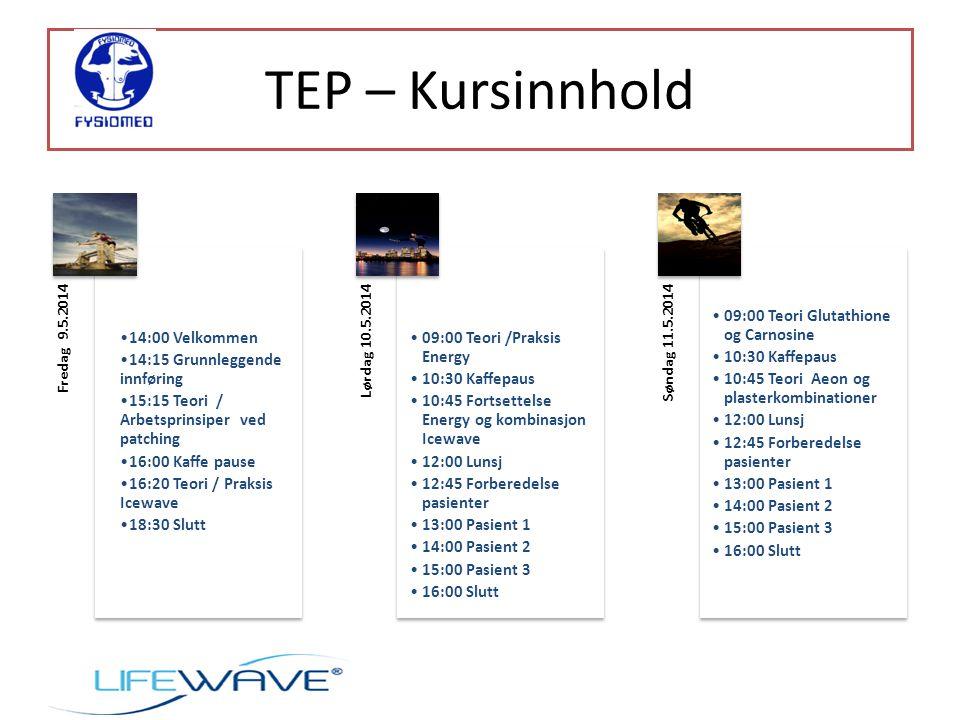 TEP – Kursinnhold Fredag 9.5.2014 14:00 Velkommen 14:15 Grunnleggende innføring 15:15 Teori / Arbetsprinsiper ved patching 16:00 Kaffe pause 16:20 Teori / Praksis Icewave 18:30 Slutt Lørdag 10.5.2014 09:00 Teori /Praksis Energy 10:30 Kaffepaus 10:45 Fortsettelse Energy og kombinasjon Icewave 12:00 Lunsj 12:45 Forberedelse pasienter 13:00 Pasient 1 14:00 Pasient 2 15:00 Pasient 3 16:00 Slutt Søndag 11.5.2014 09:00 Teori Glutathione og Carnosine 10:30 Kaffepaus 10:45 Teori Aeon og plasterkombinationer 12:00 Lunsj 12:45 Forberedelse pasienter 13:00 Pasient 1 14:00 Pasient 2 15:00 Pasient 3 16:00 Slutt