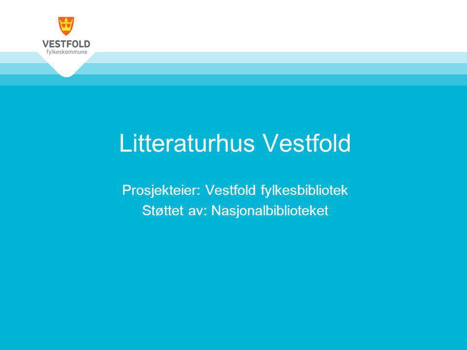 Litteraturhus Vestfold Prosjekteier: Vestfold fylkesbibliotek Støttet av: Nasjonalbiblioteket