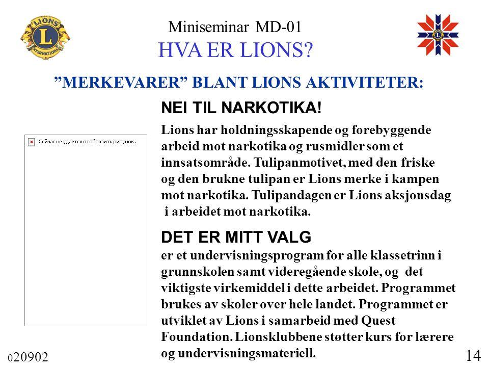 """Miniseminar MD-01 HVA ER LIONS? 0 20902 14 """"MERKEVARER"""" BLANT LIONS AKTIVITETER: NEI TIL NARKOTIKA! Lions har holdningsskapende og forebyggende arbeid"""