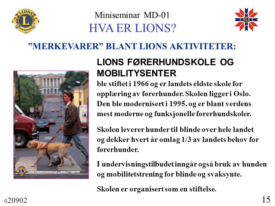 """Miniseminar MD-01 HVA ER LIONS? 0 20902 15 """"MERKEVARER"""" BLANT LIONS AKTIVITETER: LIONS FØRERHUNDSKOLE OG MOBILITYSENTER ble stiftet i 1966 og er lande"""