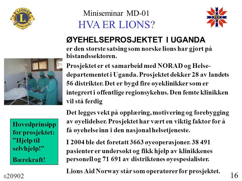 Miniseminar MD-01 HVA ER LIONS? 0 20902 16 ØYEHELSEPROSJEKTET I UGANDA er den største satsing som norske lions har gjort på bistandssektoren. Prosjekt