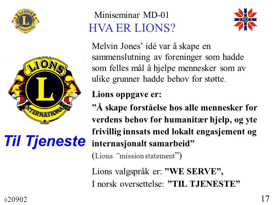 Miniseminar MD-01 HVA ER LIONS? 0 20902 17 Melvin Jones' idé var å skape en sammenslutning av foreninger som hadde som felles mål å hjelpe mennesker s