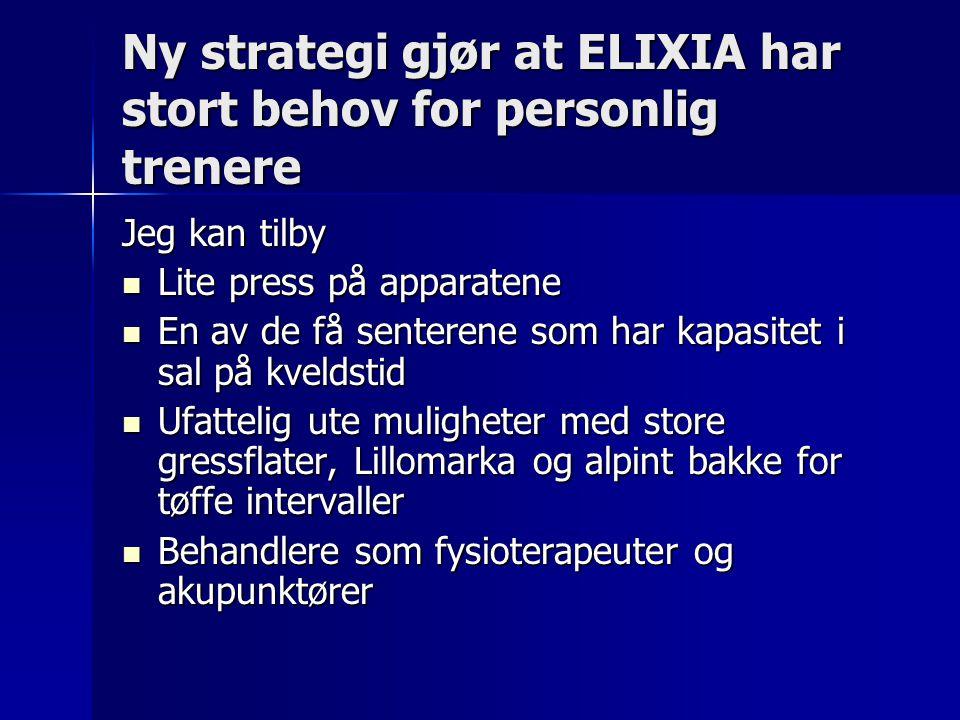 Ny strategi gjør at ELIXIA har stort behov for personlig trenere Jeg kan tilby Lite press på apparatene Lite press på apparatene En av de få senterene