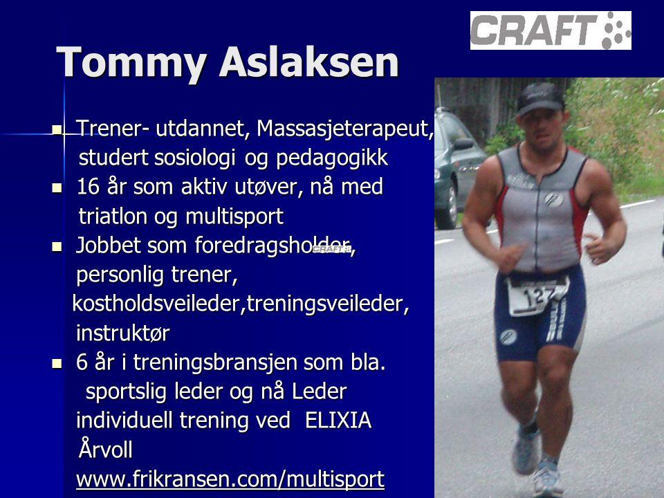 Tommy Aslaksen Trener- utdannet, Massasjeterapeut, Trener- utdannet, Massasjeterapeut, studert sosiologi og pedagogikk studert sosiologi og pedagogikk