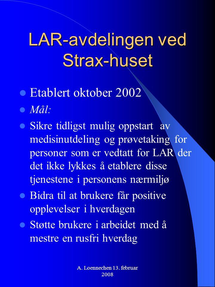 LAR-avdelingen ved Strax-huset Etablert oktober 2002 Mål: Sikre tidligst mulig oppstart av medisinutdeling og prøvetaking for personer som er vedtatt