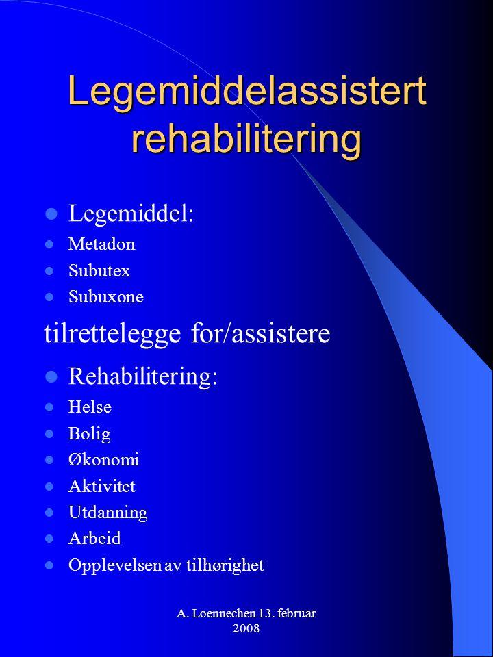Legemiddelassistert rehabilitering Legemiddel: Metadon Subutex Subuxone tilrettelegge for/assistere Rehabilitering: Helse Bolig Økonomi Aktivitet Utda