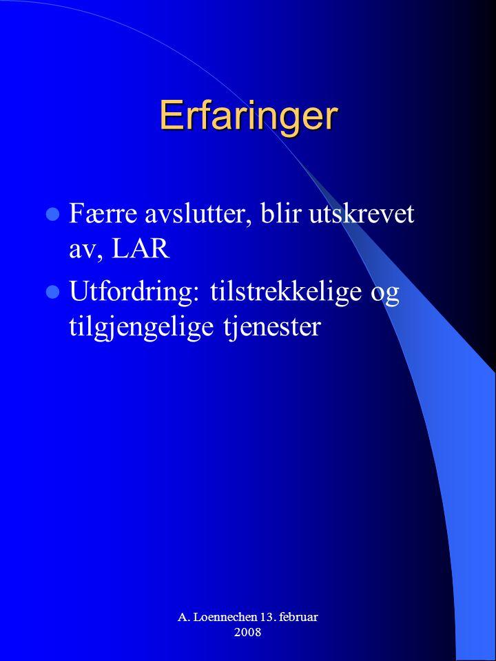 Erfaringer Færre avslutter, blir utskrevet av, LAR Utfordring: tilstrekkelige og tilgjengelige tjenester A. Loennechen 13. februar 2008