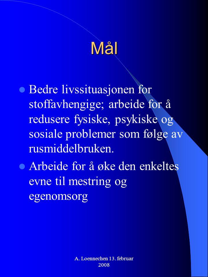 A. Loennechen 13. februar 2008 Mål Bedre livssituasjonen for stoffavhengige; arbeide for å redusere fysiske, psykiske og sosiale problemer som følge a