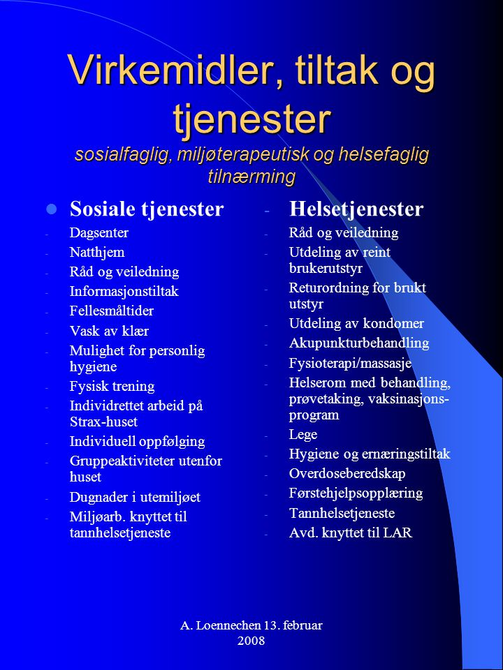 A. Loennechen 13. februar 2008 Virkemidler, tiltak og tjenester sosialfaglig, miljøterapeutisk og helsefaglig tilnærming Sosiale tjenester - Dagsenter