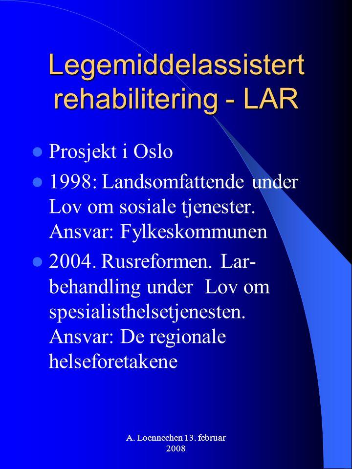 Legemiddelassistert rehabilitering - LAR Prosjekt i Oslo 1998: Landsomfattende under Lov om sosiale tjenester. Ansvar: Fylkeskommunen 2004. Rusreforme