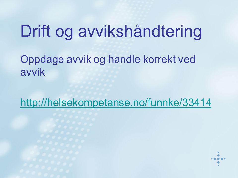 Drift og avvikshåndtering Oppdage avvik og handle korrekt ved avvik http://helsekompetanse.no/funnke/33414