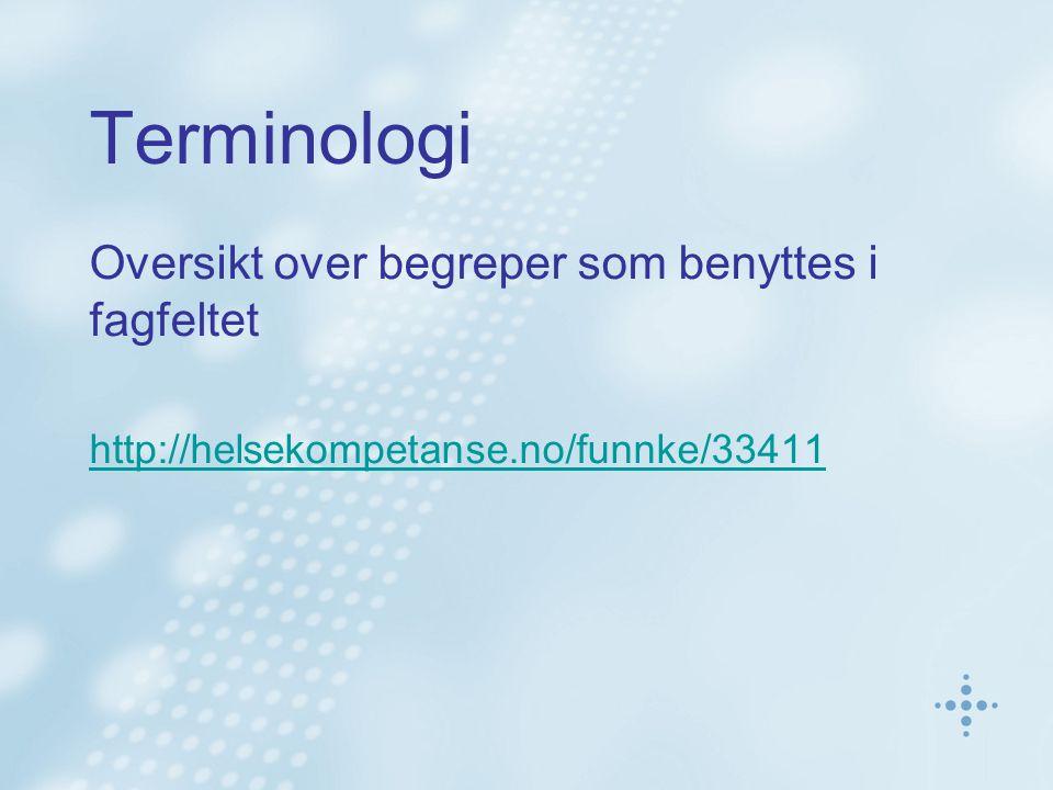 Terminologi Oversikt over begreper som benyttes i fagfeltet http://helsekompetanse.no/funnke/33411