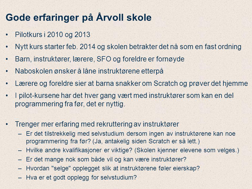 Gode erfaringer på Årvoll skole Pilotkurs i 2010 og 2013 Nytt kurs starter feb. 2014 og skolen betrakter det nå som en fast ordning Barn, instruktører