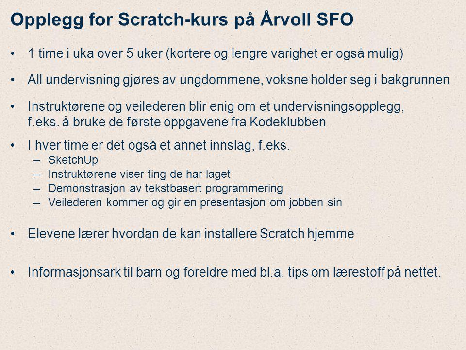 Opplegg for Scratch-kurs på Årvoll SFO 1 time i uka over 5 uker (kortere og lengre varighet er også mulig) All undervisning gjøres av ungdommene, voks