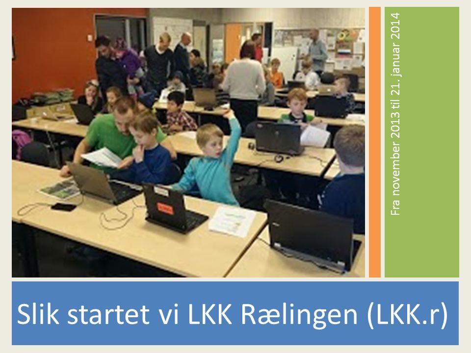Fra november 2013 til 21. januar 2014 Slik startet vi LKK Rælingen (LKK.r)