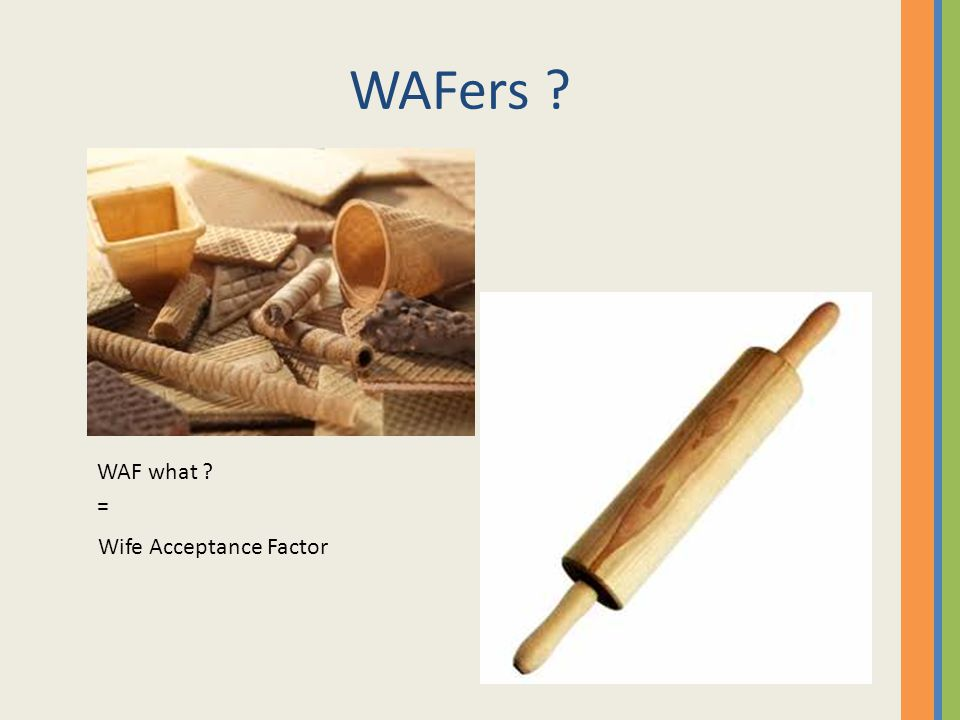 WAFers ? WAF what ? = Wife Acceptance Factor