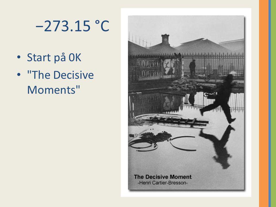 −273.15 °C Start på 0K The Decisive Moments