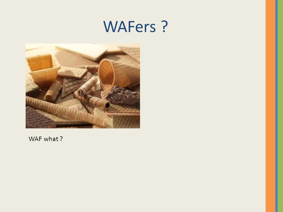 WAFers ? WAF what ?