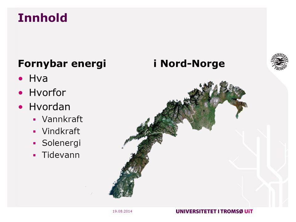 Innhold Fornybar energi Hva Hvorfor Hvordan  Vannkraft  Vindkraft  Solenergi  Tidevann i Nord-Norge 19.08.2014