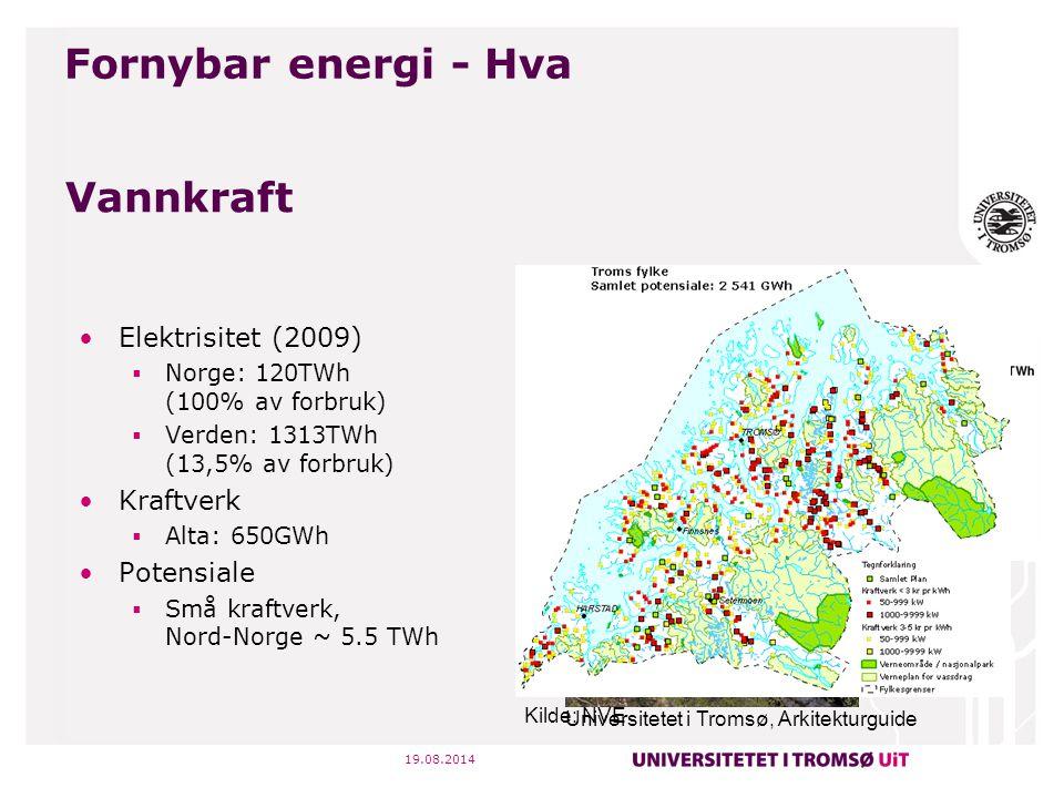 19.08.2014 Vindkraft Elektrisitet (2009)  Norge: 917 GWh (0.76% av forbruk)  Verden: 215 TWh (2.2% av forbruk) Kraftverk  Fakken 138 GWh  Nygårdsfjellet 106 GWh Potensiale  Landbasert 419 TWh (Norge) 200 TWh (Nord-Norge)  Kyst ~40 TWh  Offshore ~2000 TWh BP Statistical Review 2011 Fornybar energi - Hva Photo: Muhammad Bilal, PhD student, UiT
