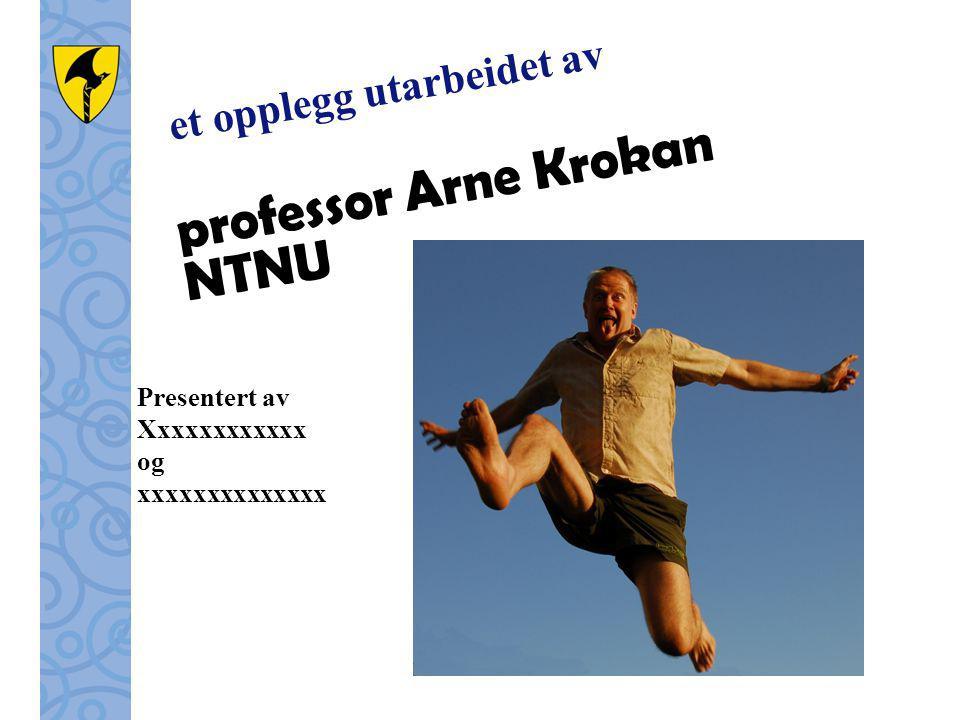 et opplegg utarbeidet av professor Arne Krokan NTNU Presentert av Xxxxxxxxxxxx og xxxxxxxxxxxxxx