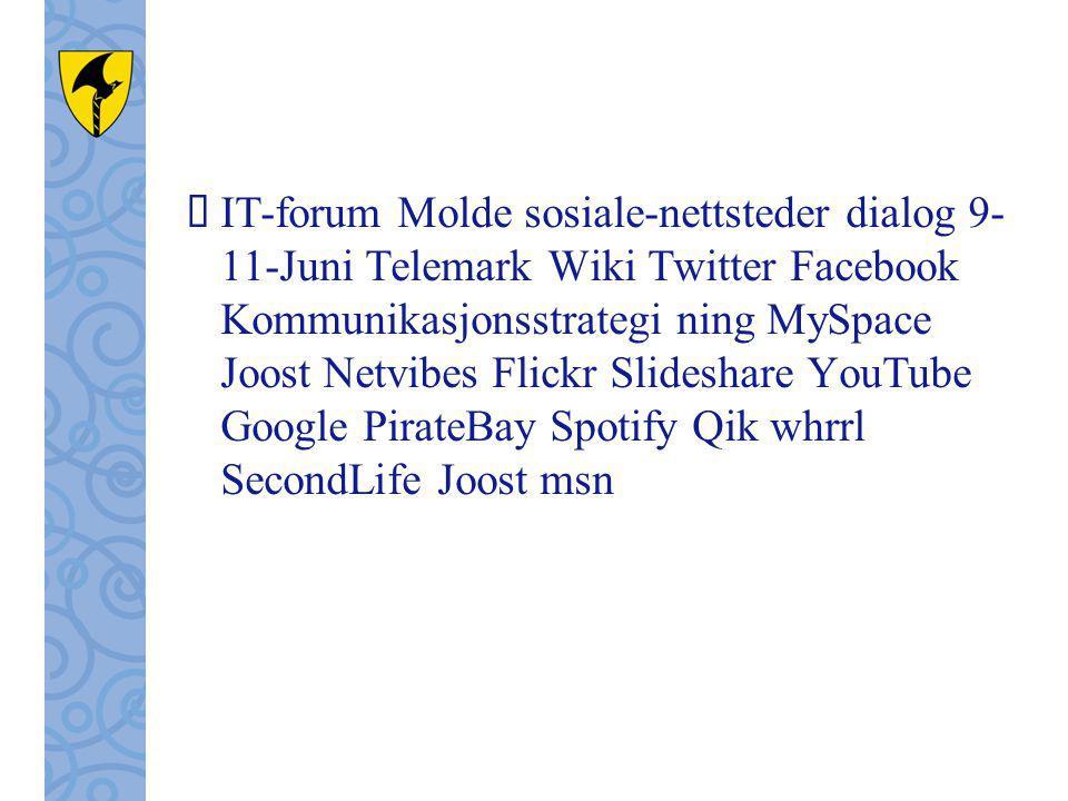  IT-forum Molde sosiale-nettsteder dialog 9- 11-Juni Telemark Wiki Twitter Facebook Kommunikasjonsstrategi ning MySpace Joost Netvibes Flickr Slideshare YouTube Google PirateBay Spotify Qik whrrl SecondLife Joost msn