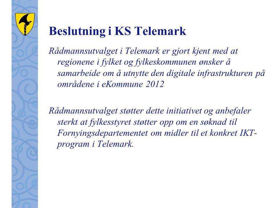 Beslutning i KS Telemark Rådmannsutvalget i Telemark er gjort kjent med at regionene i fylket og fylkeskommunen ønsker å samarbeide om å utnytte den digitale infrastrukturen på områdene i eKommune 2012 Rådmannsutvalget støtter dette initiativet og anbefaler sterkt at fylkesstyret støtter opp om en søknad til Fornyingsdepartementet om midler til et konkret IKT- program i Telemark.