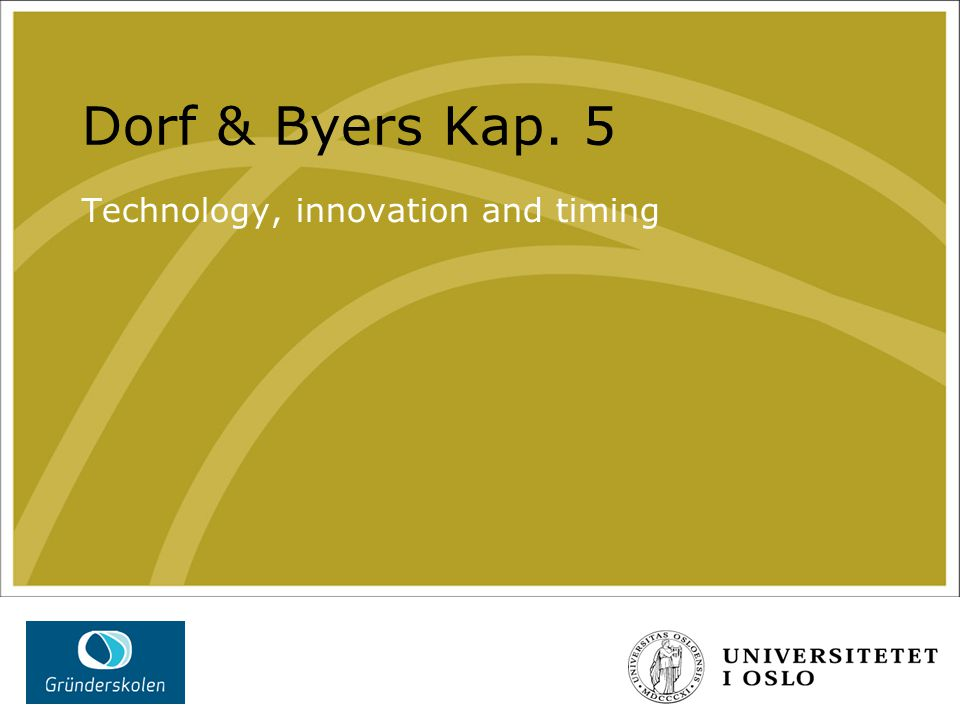 Dorf & Byers Kap. 5 Technology, innovation and timing