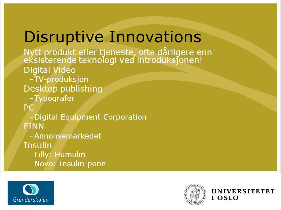Disruptive Innovations Nytt produkt eller tjeneste, ofte dårligere enn eksisterende teknologi ved introduksjonen! Digital Video –TV-produksjon Desktop