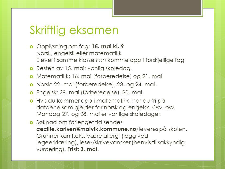 Skriftlig eksamen  Opplysning om fag: 15. mai kl. 9. Norsk, engelsk eller matematikk Elever i samme klasse kan komme opp i forskjellige fag.  Resten